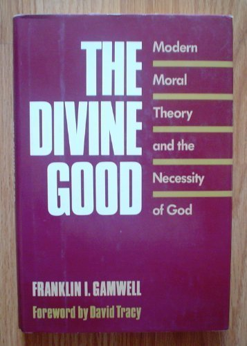 9780060630881: The Divine Good: Modern Moral Theory and the Necessity of God