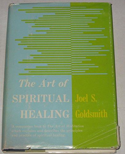 Art of Spiritual Healing: Goldsmith, Joel S.