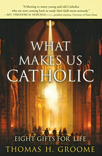 9780060633998: What Makes Us Catholic: Eight Gifts for Life