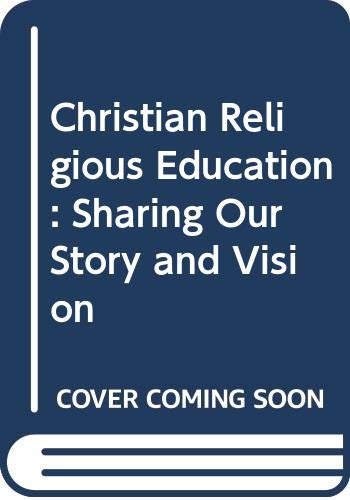9780060634919: Christian Religious Education: Sharing Our Story and Vision