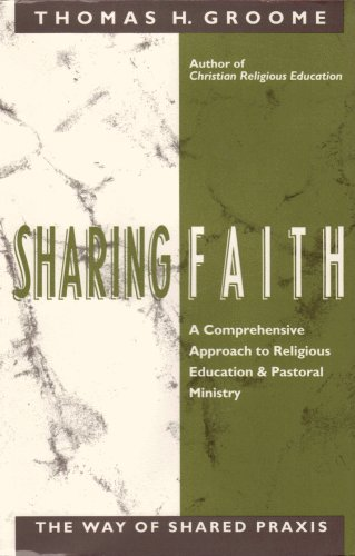 9780060634971: Sharing Faith: A Comprehensive Approach to Religious Education and Pastoral Ministry : The Way of Shared Praxis