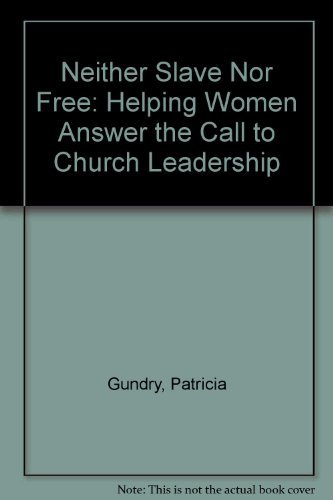 9780060635251: Neither Slave Nor Free: Helping Women Answer the Call to Church Leadership