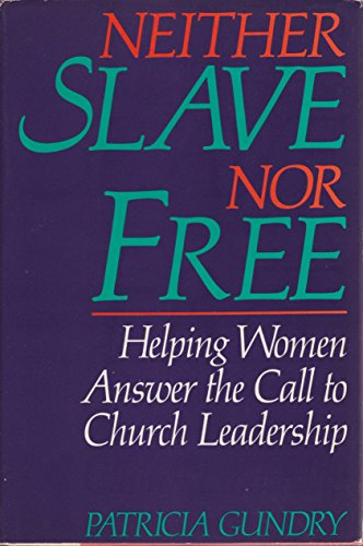 9780060635299: Neither Slave Nor Free: Helping Women Answer the Call to Church Leadership