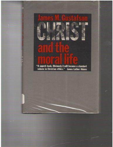 Christ and the Moral Life: Gustafson, James M.