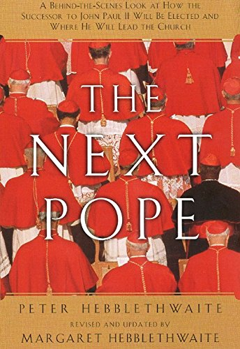9780060637774: Next Pope, the - Revised & Updated: A Behind-The-Scenes Look at How the Successor to John Paul II Will Be Elected and Where He Will Lead the Church