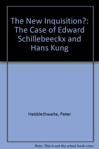 The New Inquisition? The Case of Edward Schillebeeckx and Hans Kung: Hebblethwaite, Peter