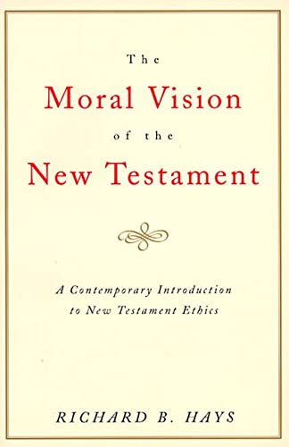 9780060637965: The Moral Vision of the New Testament: Community, Cross, New Creation, A Contemporary Introduction to New Testament Ethics