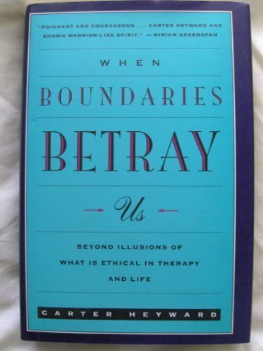 9780060638955: When Boundaries Betray Us: Beyond Illusions of What Is Ethical in Therapy and Life