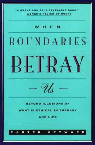 9780060638962: When Boundaries Betray Us: Beyond Illusions of What is Ethical in Therapy and Life