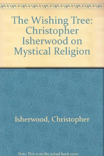 9780060640767: The Wishing Tree: Christopher Isherwood on Mystical Religion