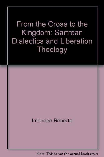 9780060640934: From the cross to the kingdom: Sartrean dialectics and liberation theology