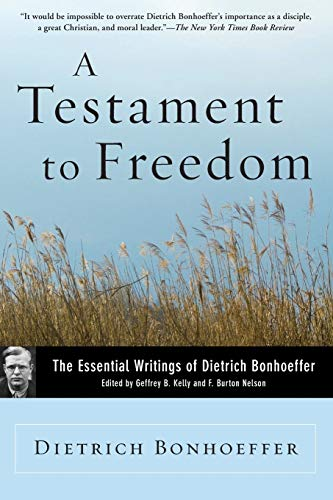 A Testament to Freedom: Essential Writings of: Dietrich Bonhoeffer