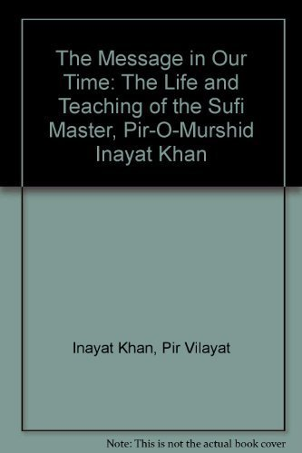 9780060642372: The Message in Our Time: The Life and Teaching of the Sufi Master, Pir-O-Murshid Inayat Khan