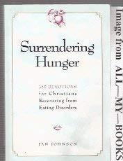 Surrendering Hunger: 365 Devotions for Christians Recovering from Eating Disorders: Johnson, Jan