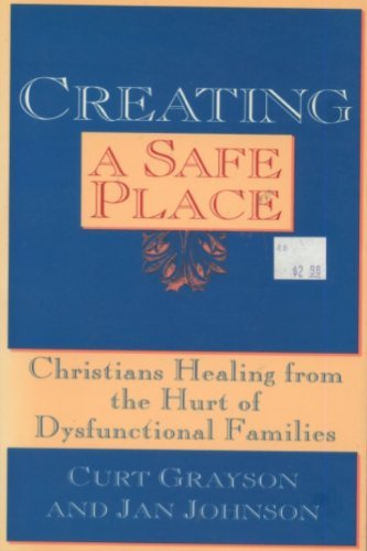 9780060643065: Creating a Safe Place: Christian Healing from the Hurt of the Dysfunctional Family