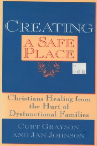 9780060643065: Creating a Safe Place: Christian Healing from the Hurt of Dysfunctional Families