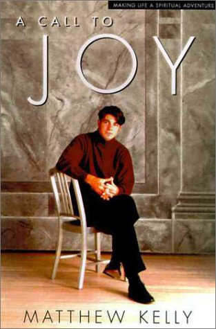 A Call to Joy: Living in the Presence of God: Matthew Kelly