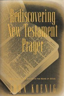 9780060647551: Rediscovering New Testament Prayer: Boldness and Blessing in the Name of Jesus