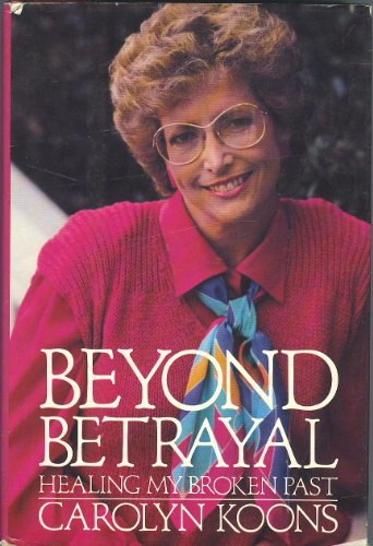 9780060647667: Beyond Betrayal: Healing My Broken Past