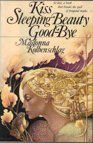 9780060647698: Kiss Sleeping Beauty Goodbye: Breaking the Spell of Feminine Myths and Models