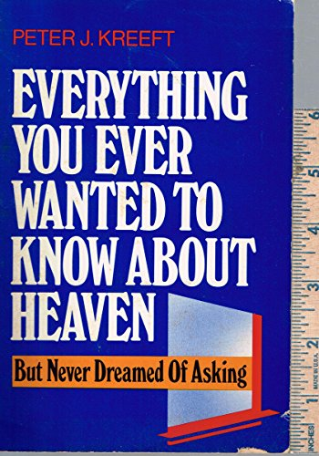 9780060647773: Everything You Ever Wanted to Know About Heaven-But Never Dreamed of Asking