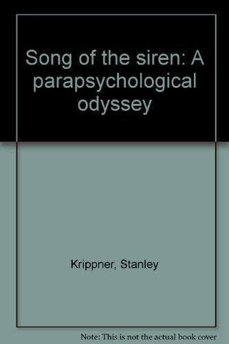 Song of the Siren: A Parapsychological Odyssey: Krippner, Stanley