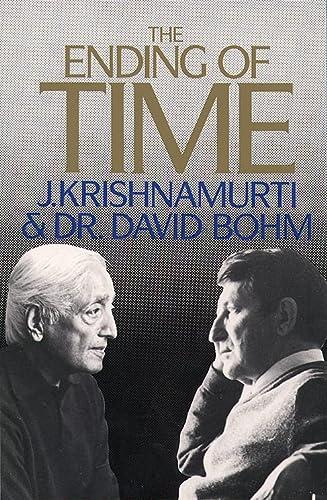 The Ending of Time (Dialogue): J. Krishnamurti, David
