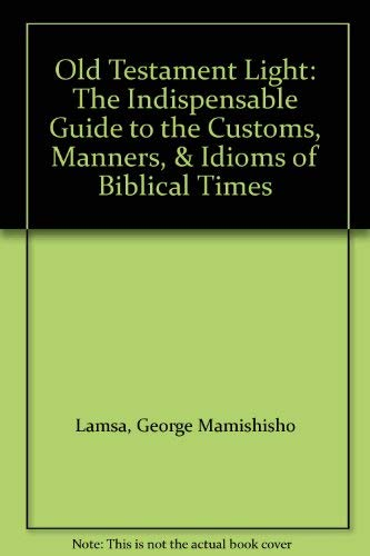 9780060649241: Old Testament Light: The Indispensable Guide to the Customs, Manners, & Idioms of Biblical Times