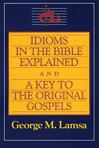 9780060649272: Idioms in the Bible Explained and a Key to the Original Gospels