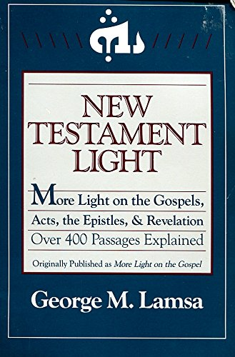 New Testament Light: More Light on the: Lamsa, George Mamishisho;