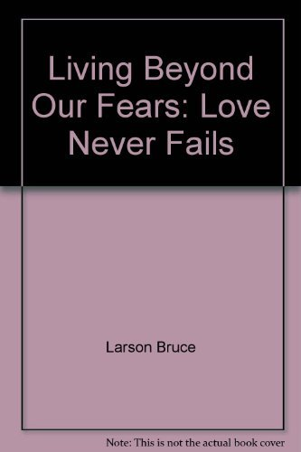 9780060649548: Living Beyond Our Fears: Love Never Fails