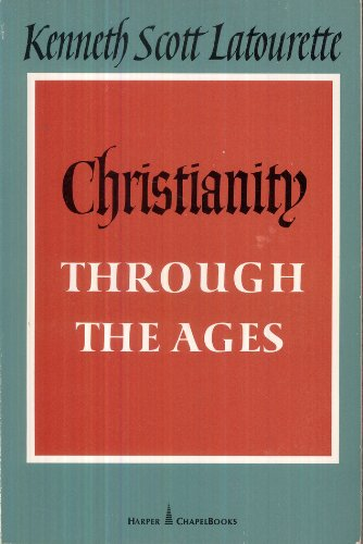 Christianity Through the Ages: Kenneth Scott Latourette