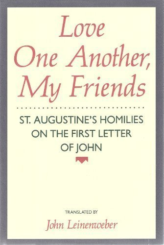 Love One Another, My Friends: St. Augustine's Homilies on the First Letter of John: St. ...