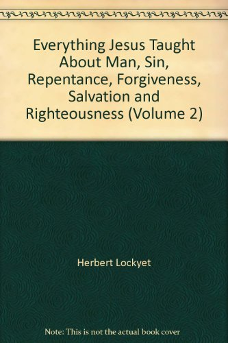 9780060652616: Everything Jesus Taught About Man, Sin, Repentance, Forgiveness, Salvation and Righteousness (Volume 2)