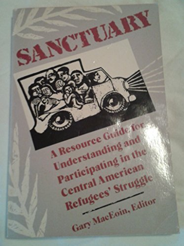 9780060653729: Sanctuary: A Resource Guide for Understanding and Participating in the Central American Refugee Struggle