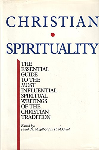 Christian Spirituality: The Essential Guide to the Most Influential Spiritual Writings of the ...