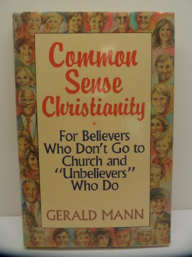 9780060654122: Common Sense Christianity: For Believers Who Don't Go to Church and Unbelievers Who Do