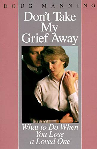 9780060654177: Don't Take My Grief Away: What to Do When You Lose a Loved One