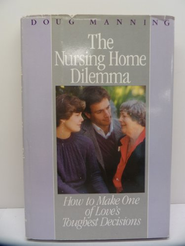 9780060654252: The Nursing Home Dilemma: How to Make One of Love's Toughest Decisions