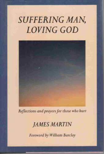9780060654443: Suffering Man, Loving God: Reflections and Prayers for Those Who Hurt