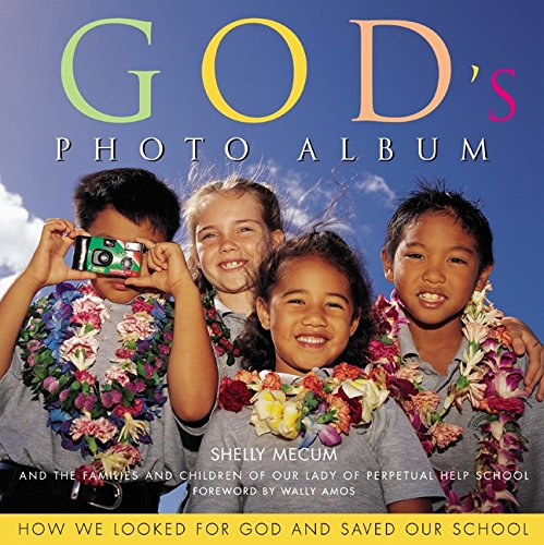 GOD'S PHOTO ALBUM: HOW WE LOOKED FOR GOD AND SAVED OUR SCHOOL: Mecum, Shelley