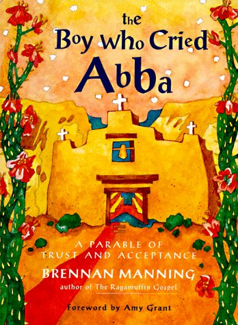 9780060654566: The Boy Who Cried Abba: A Parable of Trust and Acceptance