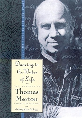 9780060654825: Dancing in the Water of Life: Seeking Peace in the Hermitage, The Journals of Thomas Merton, Volume 5: 1963-65: 1963-65 - Dancing in the Water of Life: Seeking Peace in the Hermitage v. 5