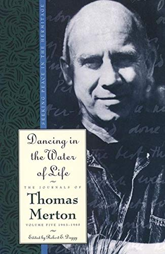 9780060654832: Dancing in the Water of Life: Seeking Peace in the Hermitage, The Journals of Thomas Merton, Volume Five 1963-1965: 1963-65 - Dancing in the Water of Life: Seeking Peace in the Hermitage v. 5