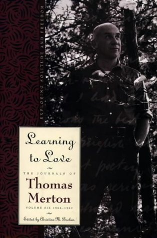 9780060654849: Learning to Love: Exploring Solitude and Freedom- The Journal of Thomas Merton, Vol. 6