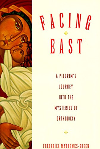 9780060654986: Facing East: A Pilgrim's Journey into the Mysteries of Orthodoxy