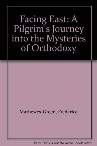 9780060654993: Facing East: A Pilgrim's Journey into the Mysteries of Orthodoxy