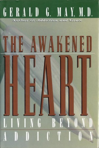 The Awakened Heart: Living Beyond Addiction (0060655445) by Gerald G. May