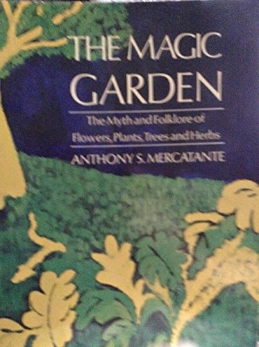 9780060655624: The magic garden: The myth and folklore of flowers, plants, trees, and herbs