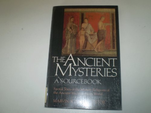 9780060655761: The Ancient Mysteries: A Sourcebook : Sacred Texts of the Mystery Religions of the Ancient Mediterranean World